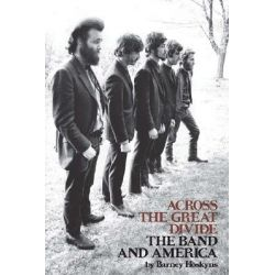 Booktopia - Across the Great Divide, The Band and America by Barney Hoskyns, 9781423414421. Buy this book online.