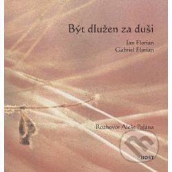 Být dlužen za duši (Jan Florian, Gabriel Florian) - Knihy | Martinus.cz