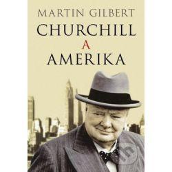 Churchill a Amerika (Martin Gilbert) - Knihy | Martinus.cz
