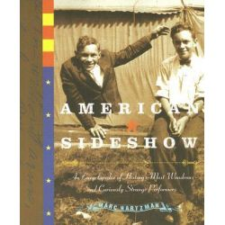 Booktopia - American Sideshow, An Encyclopedia of History's Most Wondrous and Curiously Strange Performers by Marc Hartzman, 9781585425303. Buy this book online.