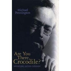 Booktopia - Are You There, Crocodile?, Inventing Anton Chekhov by Michael Pennington, 9781840024586. Buy this book online.