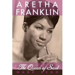 Booktopia - Aretha Franklin, The Queen of Soul by Mark Bego, 9781616085810. Buy this book online.