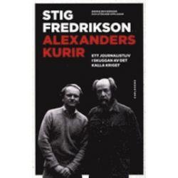 Alexanders kurir : ett journalistliv i skuggan av det kalla kriget - Stig Fredrikson - Bok (9789173313889) | Bokus bokhandel