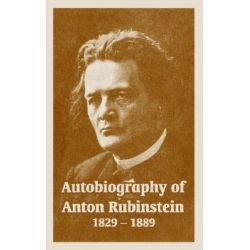 Booktopia - Autobiography of Anton Rubinstein, 1829-1889 by Anton Rubinstein, 9781410220837. Buy this book online.