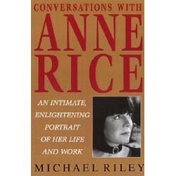 Booktopia - Conversations with Anne Rice by M. Riley, 9780345396365. Buy this book online.