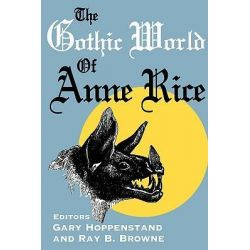 Booktopia - The Gothic World of Anne Rice by Gary C. Hoppenstand, 9780879727086. Buy this book online.