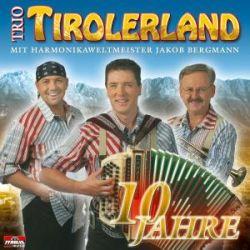 Trio Tirolerland &Jakob Bergmann - 10 Jahre - Tyrolis Music CD Album Grooves Inc.