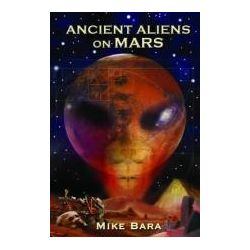 Booktopia - Ancient Aliens on Mars by Mike Bara, 9781935487890. Buy this book online.