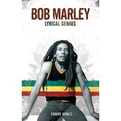 Booktopia - Bob Marley, Lyrical Genius by Kwame Dawes, 9780825673528. Buy this book online.