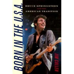 Booktopia - Born in the U.S.A., Bruce Springsteen and the American Tradition by Jim Cullen, 9780819567611. Buy this book online.