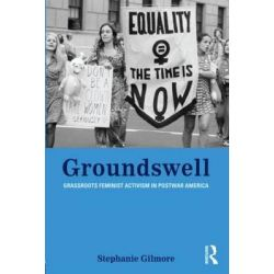 Booktopia - Groundswell, Grassroots Feminist Activism in Postwar America by Stephanie Gilmore, 9780415801454. Buy this book online.