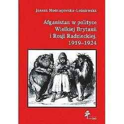 Afganistan w polityce Wielkiej Brytanii i Rosji Radzieckiej, 1919-1924 - Joanna Modrzejewska-Leśniewska - Merlin.pl