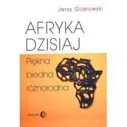 Afryka dzisiaj. Piękna, biedna, różnorodna - Jerzy Gilarowski - Merlin.pl
