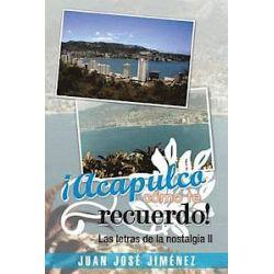 !Acapulco, Como Te Recuerdo! - Juan Jose Jimenez - Bok (9781463360122) | Bokus bokhandel