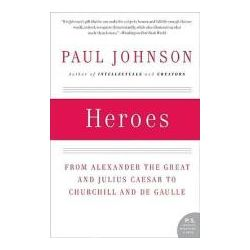 Booktopia - Heroes, From Alexander the Great and Julius Caesar to Churchill and de Gaulle by Paul Johnson, 9780061143175. Buy this book online.