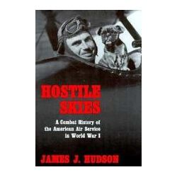 Booktopia - Hostile Skies, Combat History of the American Air Service in World War I by James J. Hudson, 9780815604655. Buy this book online.