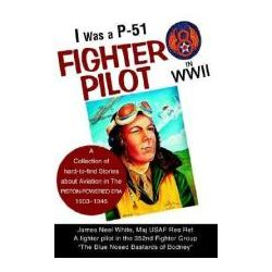 Booktopia - I Was a P-51 Fighter Pilot in WWII, A Collection of Hard-To-Find Stories about Aviation in the Piston-Powered Era 1903-1945 by James Neel White, 9780595282357. Buy this book online.