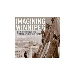 Booktopia - Imagining Winnipeg, History Through the Photographs of L.B. Foote by Esyllt W Jones, 9780887557354. Buy this book online.