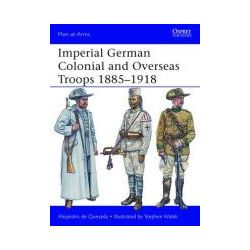 Booktopia - Imperial German Colonial and Overseas Troops, 1885-1918 by Alejandro De Quesada, 9781780961644. Buy this book online.