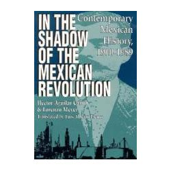 Booktopia - In the Shadow of the Mexican Revolution, Contemporary Mexican History, 1910-1989 by Hector Aguilar Camin, 9780292704510. Buy this book online.