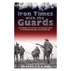 Booktopia - Iron Times with the Guards, The Experiences of an Officer of the Coldstream Guards on the Western Front During the First World War by O E An O E, 9781846777455. Buy this book online.