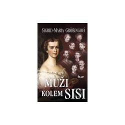 Muži kolem Sisi (Sigrid-Maria Grössingová) - Knihy | Martinus.cz