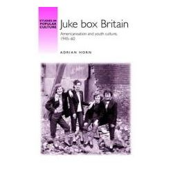 Booktopia - Juke Box Britain, Americanisation and Youth Culture, 1945-60 by Adrian Horn, 9780719083662. Buy this book online.