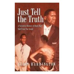 Booktopia - Just Tell the Truth, A Narrative History of Black Men Told from the Inside by Cliff Harrington, 9781462009497. Buy this book online.