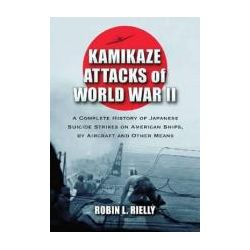 Booktopia - Kamikaze Attacks of World War II, A Complete History of Japanese Suicide Strikes on American Ships, by Aircraft and Other Means by Robin L. Rielly, 9780786473038. Buy this book online.