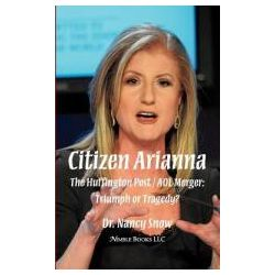 Booktopia - Citizen Arianna, The Huffington Post / AOL Merger: Triumph or Tragedy? by Dr. Nancy Snow, 9781608881161. Buy this book online.