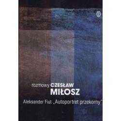Autoportret przekorny. Rozmowy. Dzieła zebrane - Aleksander Fiut, Czesław Miłosz - Merlin.pl