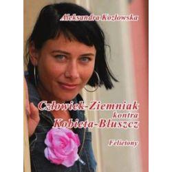 Człowiek - Ziemniak kontra Kobieta - Bluszcz. Felietony - Aleksandra Kozłowska - Merlin.pl