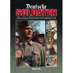 Deutsche Soldaten. Mundury, wyposażenie i osobiste przedmioty żołnierza niemieckiego 1939-1945 - Agustin Saiz - Merlin.pl