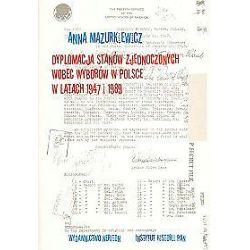 Dyplomacja Stanów Zjednoczonych wobec wyborów w Polsce w latach 1947-1989 - Anna Mazurkiewicz - Merlin.pl