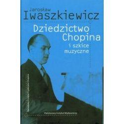 Dziedzictwo Chopina I Szkice Muzyczne Tw - Jarosław Iwaszkiewicz - Merlin.pl