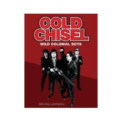 Booktopia - Cold Chisel, Wild Colonial Boys by Michael Lawrence, 9781877096174. Buy this book online.