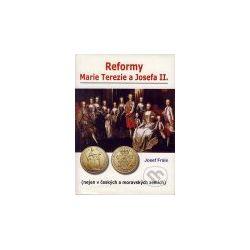 Reformy Marie Terezie a Josefa II. (Josef Frais) - Knihy | Martinus.cz