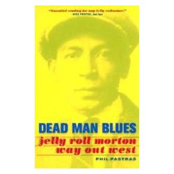Booktopia - Dead Man Blues, Jelly Roll Morton - Way Out West by Phil Pastras, 9780520236875. Buy this book online.