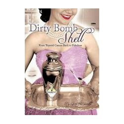 Booktopia - Dirty Bombshell, From Thyroid Cancer Back to Fabulous! by Lorna J. Brunelle, 9781456711450. Buy this book online.