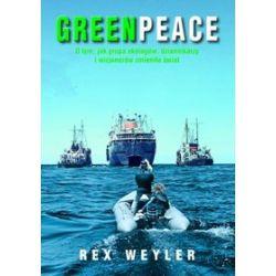 Greenpeace. O tym, jak grupa ekologów, dziennikarzy i wizjonerów zmieniła świat - Weyler Rex - Merlin.pl
