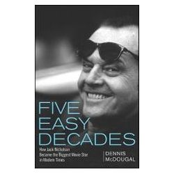 Booktopia - Five Easy Decades, How Jack Nicholson Became the Biggest Movie Star in Modern Times by Dennis McDougal, 9780470422823. Buy this book online.