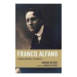 Booktopia - Franco Alfano, Transcending Turandot by Konrad Dryden, 9780810869776. Buy this book online.