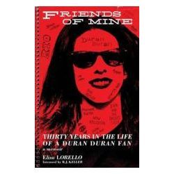 Booktopia - Friends of Mine, Thirty Years in the Life of a Duran Duran Fan by Elisa Lorello, 9781490910086. Buy this book online.