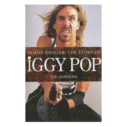 Booktopia - Gimme Danger, The Story of Iggy Pop by Joe Ambrose, 9781847721167. Buy this book online.