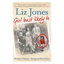 Booktopia - Girl Least Likely To, 30 Years of Fashion, Fasting and Fleet Street by Liz Jones, 9781471101953. Buy this book online.