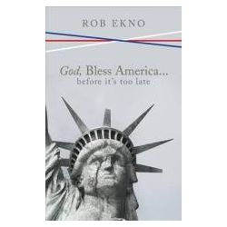 Booktopia - God, Bless America...Before It's Too Late by Rob Ekno, 9781620240601. Buy this book online.