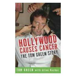 Booktopia - Hollywood Causes Cancer, The Tom Green Story by Tom Green, 9781400052776. Buy this book online.