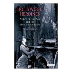 Booktopia - Hollywood Heroines, Women in Film Noir and the Female Gothic Film by Helen Hanson, 9781845115616. Buy this book online.