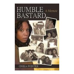 Booktopia - Humble Bastard, A Memoir by POINTER ONIKA, 9781450212748. Buy this book online.