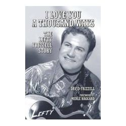 Booktopia - I Love You a Thousand Ways, The Lefty Frizzell Story by David Frizzell, 9781595800589. Buy this book online.
